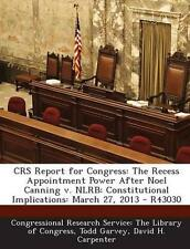 Crs Report for Congress Recess Appointment Power After Noel  by Garvey Todd