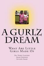 A Gurlz Dream : What Are Little Girls Made Of by Doret Ledford (2013, Paperback)