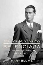 The Master of Us All: Balenciaga, His Workrooms, His World by Mary Blume (Hardba