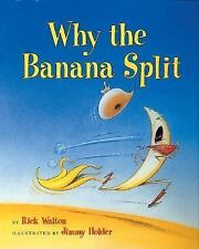Why the Banana Split by Rick Walton (2005, Picture Book)