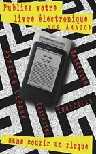 Publiez Votre Livre électronique Sur Amazon, Sans Courir un Risque : Guide...