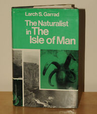 Garrad, Larch S. THE NATURALIST IN THE ISLE OF MAN  1972 wildlife birds plants