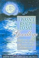 I Wasn't Ready to Say Goodbye: Surviving, Coping and Healing After the Death of