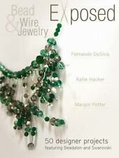 Bead And Wire Jewelry Exposed: 50 Designer Projects Featuring Beadalon And Swaro