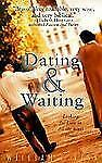 Dating and Waiting : Looking for Love in All the Right Places by William P....