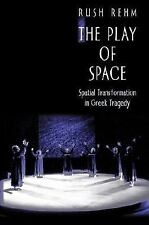 The Play of Space: Spatial Transformation in Greek Tragedy, Rehm, Rush, Good Boo