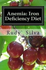 Anemia: Iron Deficiency Diet : Anemia: Iron Deficiency by Rudy Silva (2012,...