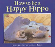 HOW TO BE A HAPPY HIPPO by JONATHAN SHIPTON & SALLY PERCY ~ Childrens Classic