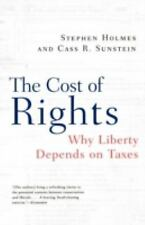 The Cost of Rights: Why Liberty Depends on Taxes Holmes, Stephen, Sunstein, Cas