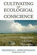 Cultivating and Ecological Conscience: Essays from a Farmer Philosopher (Cultur