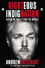 Righteous Indignation: Excuse Me While I Save the World! by Andrew Breitbart 1ST
