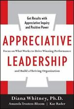 Appreciative Leadership: Focus on What Works to Drive Winning Performance and B