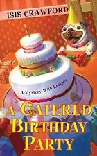 A Mystery with Recipes: A Catered Birthday Party 6 by Isis Crawford (2010,...