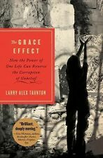The Grace Effect : How the Power of One Life Can Reverse the Corruption of...