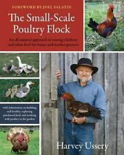 The Small-Scale Poultry Flock : An all-natural approach to raising chickens...