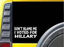 Don't blame Me HIllary Sticker J971 6 inch clinton president decal