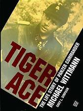 Tiger Ace: Life Story of Panzer Commander Michael Wittmann by Gary L. Simpson (…