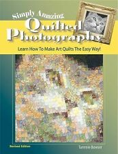 Simply Amazing Quilted Photography : Learn How to Make Art Quilts the Easy...