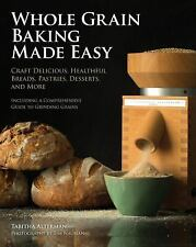 Whole Grain Baking Made Easy : Craft Delicious, Healthful Breads, Pastries,...