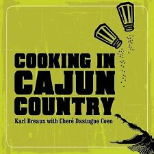 Cooking in Cajun Country by Chere' Coen and Karl Breaux (2009, Hardcover)