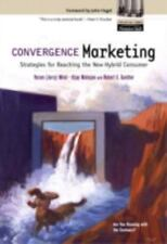 Convergence Marketing: Strategies for Reaching the New Hybrid Consumer-ExLibrary