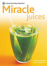 Miracle Juices: Over 40 Juices for a Healthy Life by Charmaine Yabsley, Amanda …