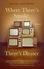 Where There's Smoke, There's Dinner by Regina Carpenter (2016, Paperback)