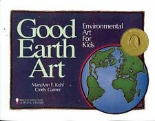 Good Earth Art: Environmental Art for Kids (Kohl, Mary Ann F. Bright I-ExLibrary