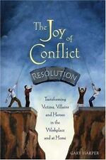 The Joy of Conflict Resolution : Transforming Victims, Villains and Heroes in...