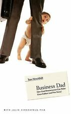 Business Dad: How Good Businessmen Can Make Great Fathers (and Vice Versa), Hirs