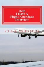 Help I Have a Flight Attendant Interview : Work Book for Your S. T. A. R...