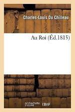 Histoire: Au Roi by Charles-Louis Du Chilleau and Du Chilleau-C-L (2014,...