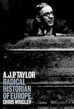 A. J. P. Taylor: Radical Historian of Europe by Wrigley, Chris