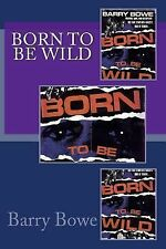 Born to Be Wild by Barry Bowe (2014, Paperback)