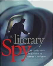 The Literary Spy: The Ultimate Source for Quotations on Espionage & Intelligence