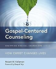 Equipping Biblical Counselors: Gospel-Centered Counseling : How Christ...