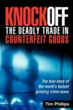 Knockoff: The Deadly Trade in Counterfeit Goods: The True Story of the World's F