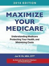 Maximize Your Medicare (2016 Edition) : Understanding Medicare, Protecting...