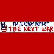 I'M ALREADY AGAINST THE NEXT WAR  Bumper Sticker  BUY 2 GET 1 FREE