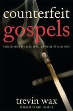 Counterfeit Gospels: Rediscovering the Good News in a World of False Hope