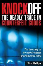 Knockoff: the Deadly Trade in Counterfeit Goods : The True Story of the...