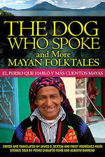 The Dog Who Spoke and More Mayan Folktales/El Perro Que Hablo y Mas Cuentos Maya