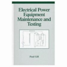 Electrical Power Equipment Maintenance and Testing (Power Engineering -ExLibrary