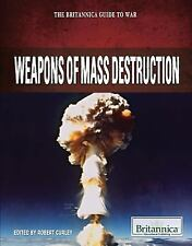 Weapons of Mass Destruction (The Britannica Guide to War)
