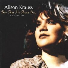 Now That I've Found You: A Collection by Alison Krauss (CD, Dec-2001, Rounder)