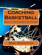 Coaching Basketball : Back Cut and Misdirection Offense! by Mark Meriwether...