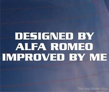 DESIGNED BY ALFA ROMEO IMPROVED BY ME Funny Vinyl EURO Car/Window/Bumper Sticker