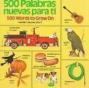 500 Palabras Nuevas Para Ti: 500 Words to Grow On (English/Spanish)...