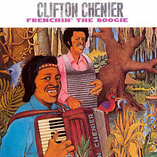 CHENIER,CLIFTON-Frenchin  The Boogie CD NEW