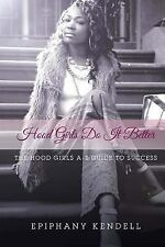 Hood Girls Do It Better : The Hood Girls a-Z Guide to Success by Epiphany...
